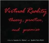 Virtual Reality: Theory, Practice, and Promise